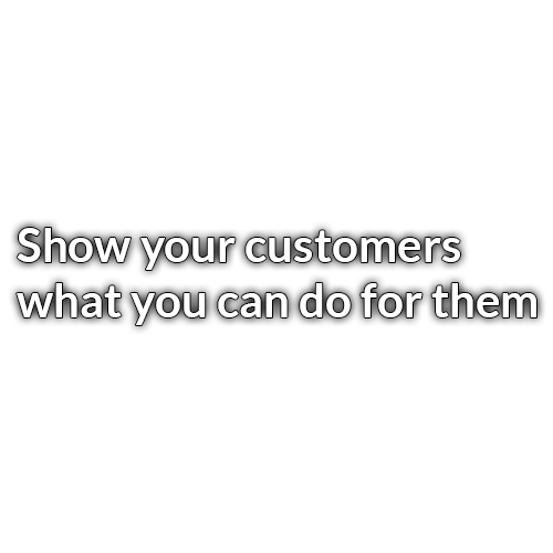 Show your customers what you can do for them